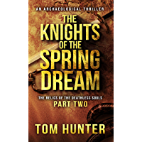 The Knights of the Spring Dream: An Archaeological Thriller: The Relics of the Deathless Souls, part 2 (English Edition)