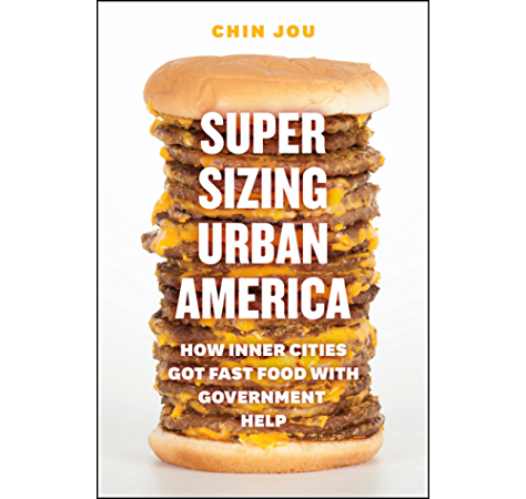 supersizing urban america how inner cities got fast food with government help kindle edition by jou chin politics social sciences kindle ebooks amazon com supersizing urban america how inner