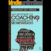 Perguntar não ofende...: Uma abordagem de coaching para o profissional de Secretariado