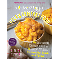 Quick and Easy Vegan Comfort Food: Over 150 Great-Tasting, Down-Home Recipes and 65 Everyday Meal Ideas—for Breakfast, Lunch, and Dinner