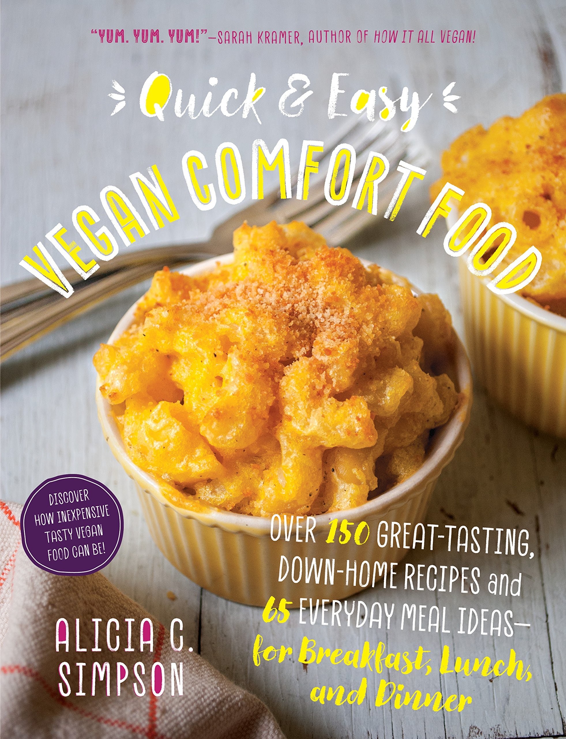 Quick and easy vegan comfort food 65 everyday meal ideas for quick and easy vegan comfort food 65 everyday meal ideas for breakfast lunch and dinner with over 150 great tasting down home recipes alicia c simpson forumfinder Images