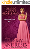 Taming a Savage Gentleman: Taming the Duke's Heart (Taming the Heart Book 5)