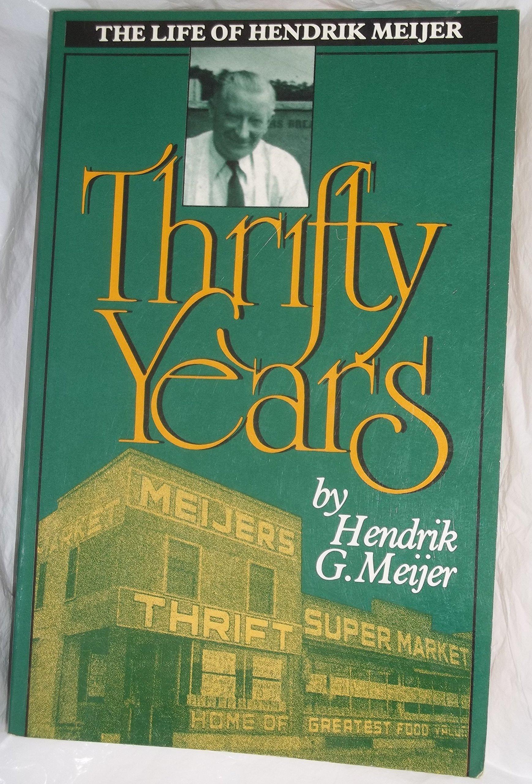 Thrifty Years: The LIfe of Hendrik Meijer: Hendrik G  Meijer