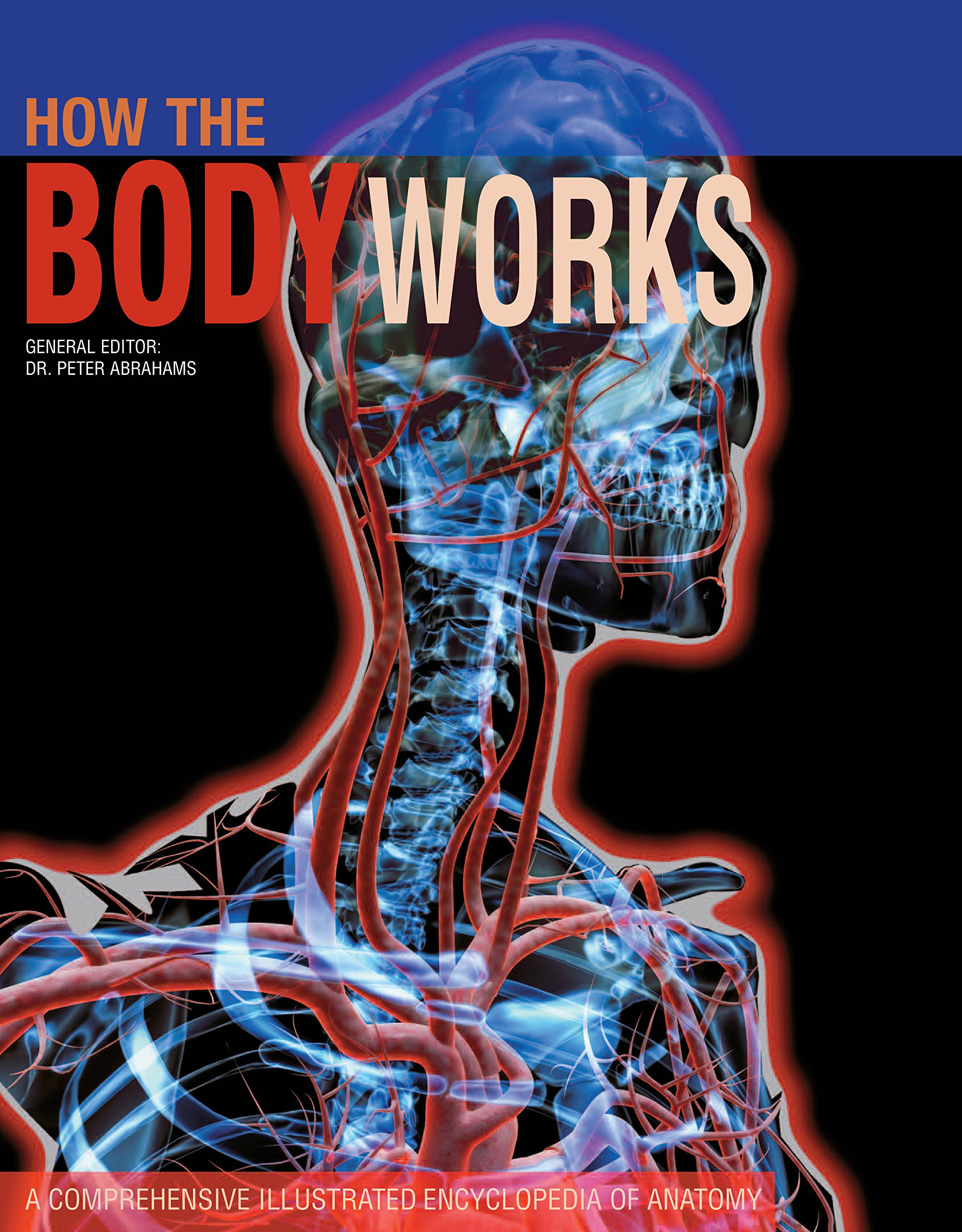 How the Body Works: A Comprehensive Illustrated Encyclopedia of ...