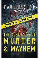 Paul Bishop Presents... Criminal Tendencies: Ten More Tales of Murder & Mayhem Kindle Edition