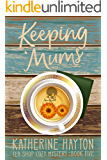 Keeping Mums (Tea Shop Cozy Mystery Book 5)