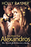 An Heir For Alexandros: The Greek Billionaire's Baby (Greek Passions Book 1)