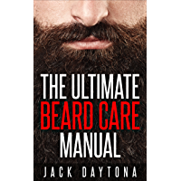 The Ultimate Beard Care Manual: Beard Styles And Grooming Essentials (Trimmers and Beard Oil) To Transform Ordinay Wiskers Into Man-tastic Facial Hair Fashion (English Edition)