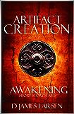 Artifact of Creation: The Awakening (The Awakening Book Series 1)