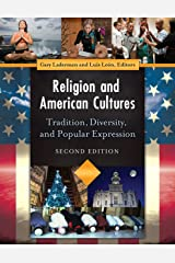 Religion and American Cultures: Tradition, Diversity, and Popular Expression, 2nd Edition [4 volumes] Kindle Edition