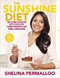 The Sunshine Diet: Get Some Sunshine into Your Life, Lose Weight and Feel Amazing – Over 120 Delicious Recipes