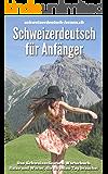 Schweizerdeutsch für Anfänger: Das Schweizerdeutsch Wörterbuch. Sätze und Wörter, die du jeden Tag brauchst. (German Edition)