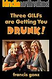 Three GILFs Are Getting You Drunk!