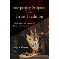 Interpreting Scripture with the Great Tradition: Recovering the Genius of Premodern Exegesis (English Edition)