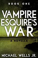 Vampire Esquire's War: A Novella (book 1) Kindle Edition