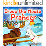 Bruce the Moose & Prancer: Christmas story books for children about Generosity and Giving! (Bedtime story kids picture books Book 1)