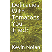 Delicacies With Tomatoes You Tried? (English Edition)