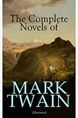 The Complete Novels of Mark Twain (Illustrated) Kindle Edition