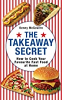 The Takeaway Secret: How To Cook Your Favourite