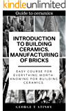 Introduction to building ceramics. Manufacturing of bricks: Easy course for everything worth-knowing for building ceramics. (Guide to ceramics)