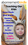 Teaching our Kids Good Deeds Kind Word Act of Kindness: Traditions of Service for Children (Parenting Children Books Book 1) (English Edition)