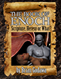 The Book of Enoch: Scripture, Heresy or What?