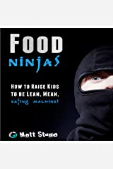 Food Ninjas: How to Raise Kids to Be Lean, Mean, Eating Machines Audible Audiobook
