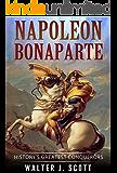 History's Greatest Conquerors: Napoleon Bonaparte (World's Conquerors Book 2)