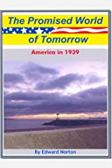 The Promised World of Tomorrow--A Novel of 1939 Kindle Edition