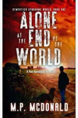Alone at the End of the World: A Post-Apocalyptic Adventure (Sympatico Syndrome World Book 1) Kindle Edition
