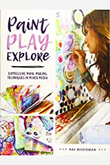 Paint, Play, Explore: Expressive Mark-Making Techniques in Mixed Media Paperback
