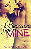 Because You're Mine (MINE #1)