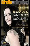Hypnose - Alles ist möglich: 12 spannende Fälle aus der Praxis einer Hypnosetherapeutin