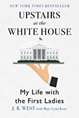 Upstairs at the White House: My Life with the First Ladies Kindle Edition