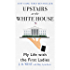 Upstairs at the White House: My Life with the First Ladies