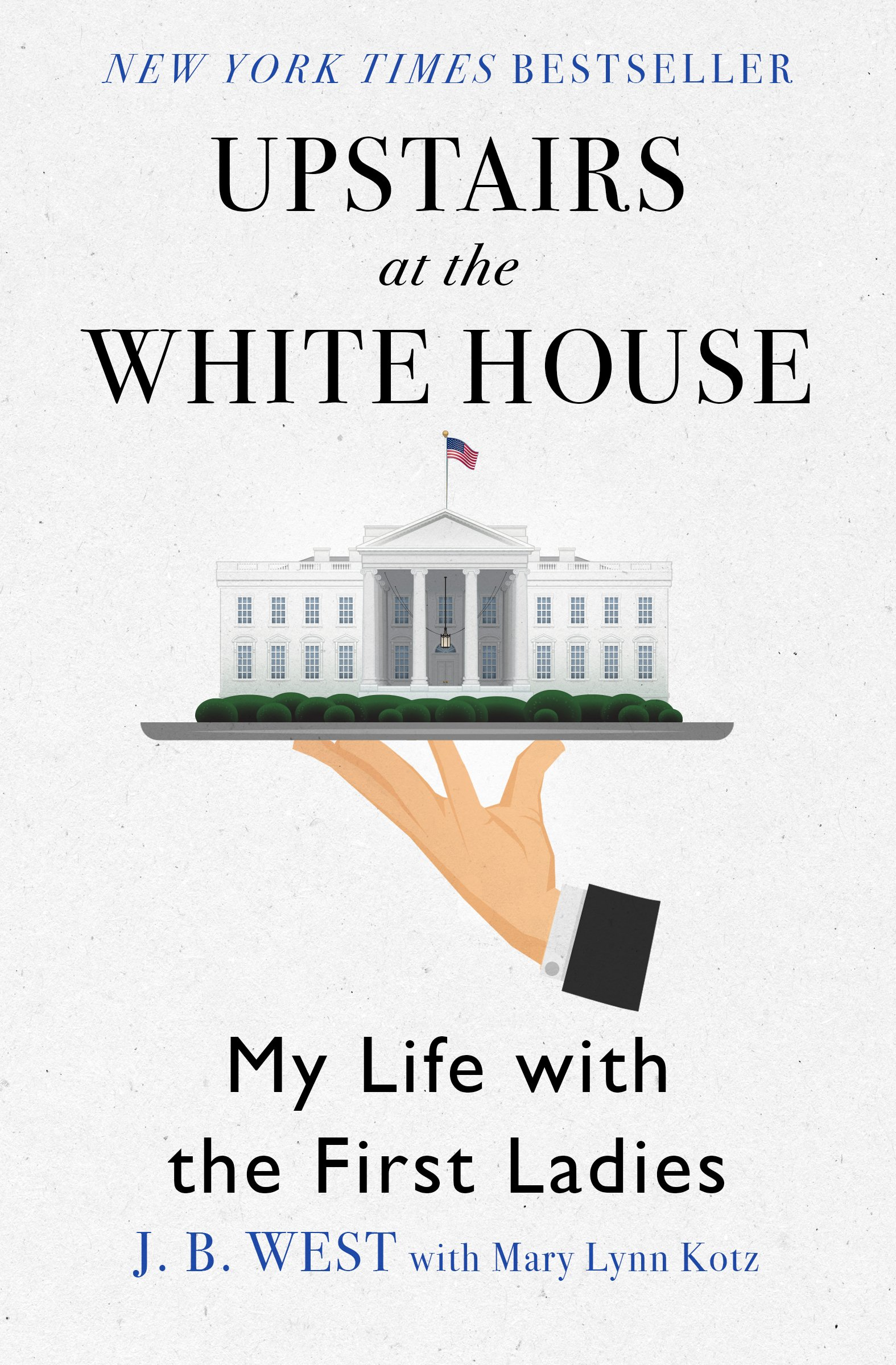 Upstairs At The White House  My Life With The First Ladies  English Edition