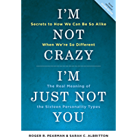 I'm Not Crazy, I'm Just Not You: The Real Meaning of the 16 Personality Types (English Edition)