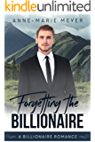 Forgetting the Billionaire (A Clean Billionaire Romance Book 1)