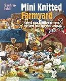 Mini Knitted Farmyard: Cute & Easy Knitting Patterns for Farm Folk and Their Animals