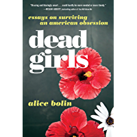 Dead Girls: Essays on Surviving an American Obsession (English Edition)