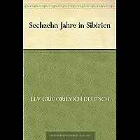 Sechzehn Jahre in Sibirien (German Edition)