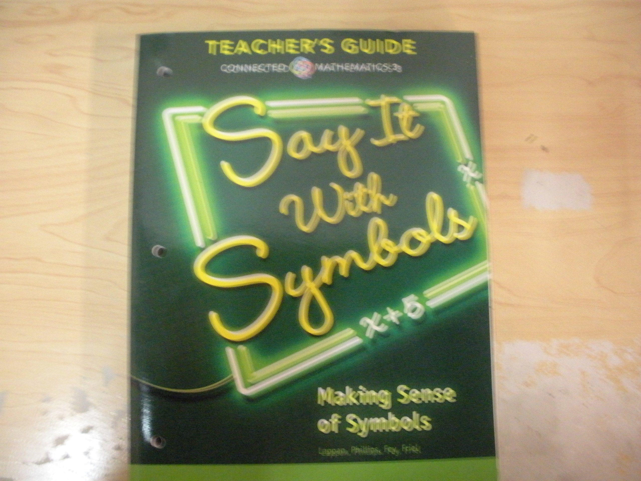Connected Mathematics 3 TEACHER'S GUIDE Grade 8: Say It With Symbols:  Making Sense of Symbols Copyright 2014 by PEARSON (2014-05-03): PEARSON: ...
