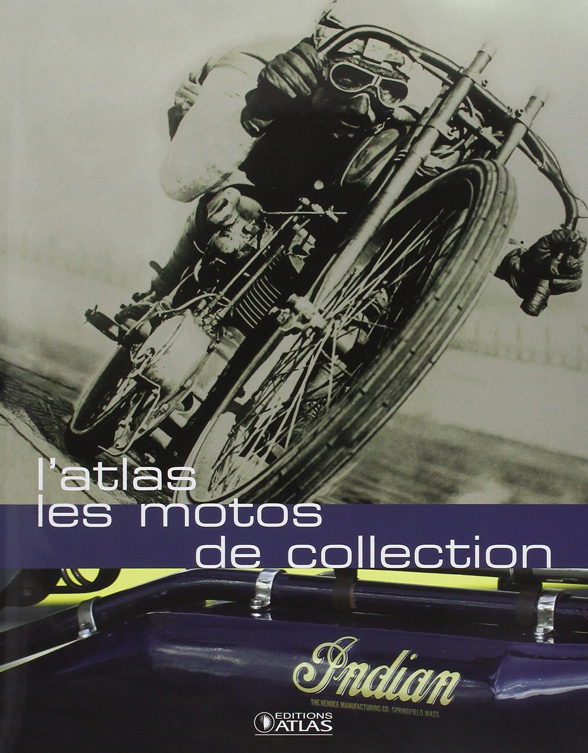 L'Atlas des motos de collection Relié – 2 juin 2004 Collectif 2723447596 TL2723447596 Motocyclettes