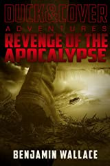 Revenge of the Apocalypse (A Duck & Cover Adventure Post-Apocalyptic Series Book 4) Kindle Edition