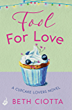 Fool For Love (Cupcake Lovers Book 1): A mouth-watering tale of romance and cake