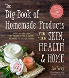 The Big Book of Homemade Products for Your Skin, Health and Home: Easy, All-Natural DIY Projects Using Herbs, Flowers…