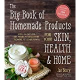 The Big Book of Homemade Products for Your Skin, Health and Home: Easy, All-Natural DIY Projects Using Herbs, Flowers and Oth