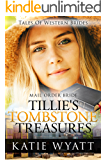 Mail Order Bride: Tillie's Tombstone Treasure: Inspirational Pioneer Romance (Historical Tales of Western Brides series Book 24)