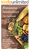 Histamine Intolerance The Cookbook: Delicious recipes for people on low histamine diets (Cookbooks Book 1)