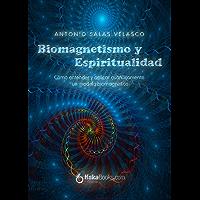 Biomagnetismo y espiritualidad: Cómo entender y aplicar cuánticamente un modelo biomagnético